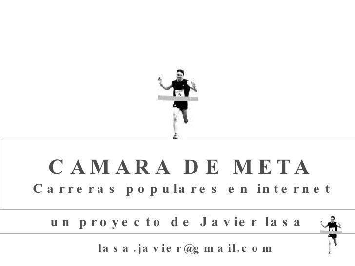 Carreras populares en internet CAMARA DE META un proyecto de Javier lasa [email_address]