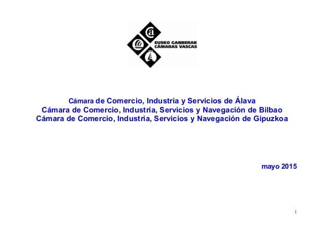 1 Cámara de Comercio, Industria y Servicios de Álava Cámara de Comercio, Industria, Servicios y Navegación de Bilbao Cámar...