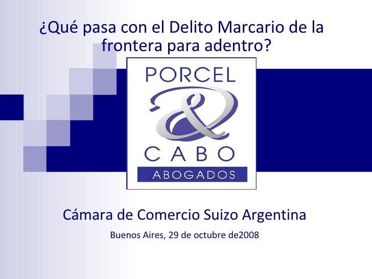 ¿Qué pasa con el Delito Marcario de la frontera para adentro?   Cámara de Comercio Suizo Argentina  Buenos Aires, 29 de o...
