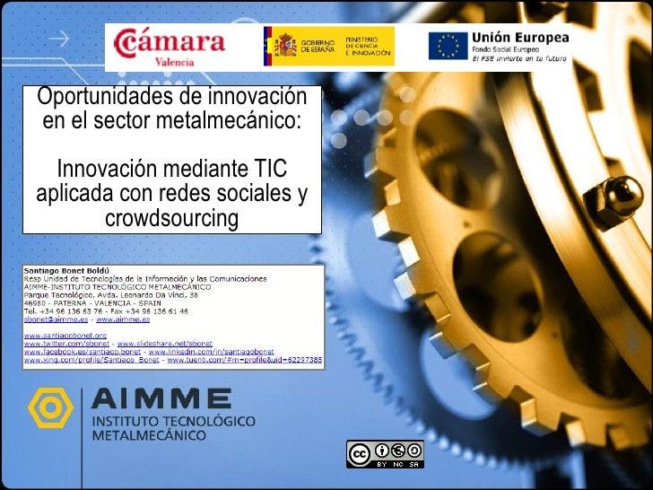 Oportunidades de innovaciónen el sector metalmecánico:  Innovación mediante TICaplicada con redes sociales y       crowdso...