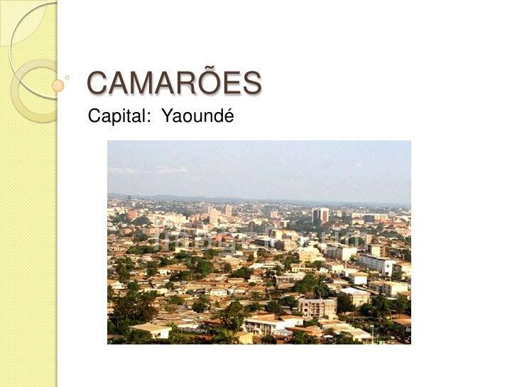 CAMARÕESCapital: Yaoundé