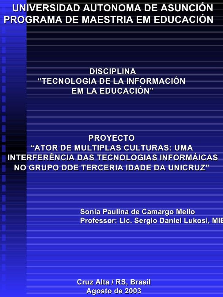 """UNIVERSIDAD AUTONOMA DE ASUNCIÓN PROGRAMA DE MAESTRIA EM EDUCACIÓN DISCIPLINA """" TECNOLOGIA DE LA INFORMACIÓN  EM LA EDUCAC..."""