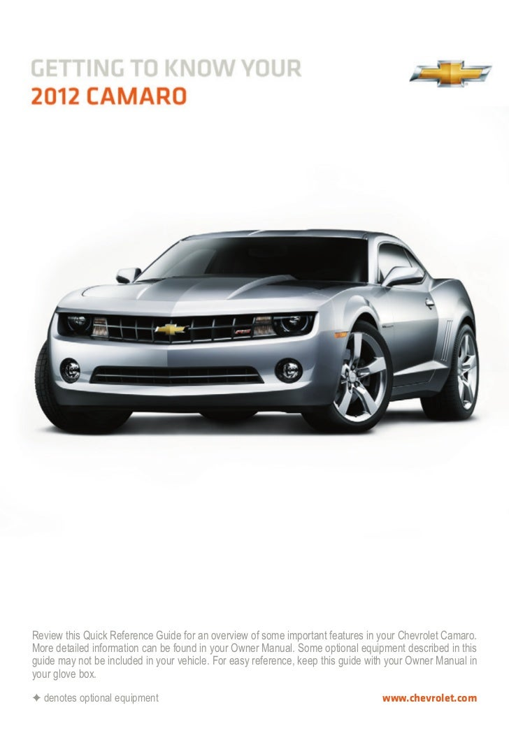 Review this Quick Reference Guide for an overview of some important features in your Chevrolet Camaro.More detailed inform...