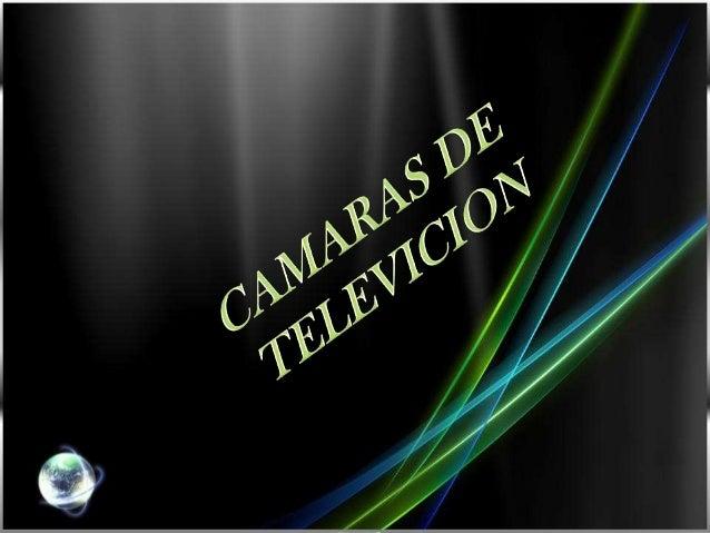 CAMARAS DE TELEVICION• La cámara de televisión se asemeja a una cámara  fotográfica normal por cuanto va equipada con una ...
