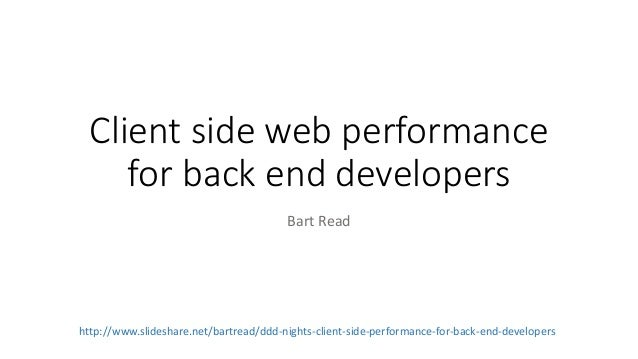 Client side web performance for back end developers Bart Read http://www.slideshare.net/bartread/ddd-nights-client-side-pe...