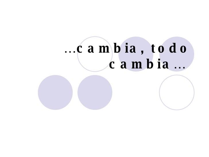 … cambia, todo cambia…