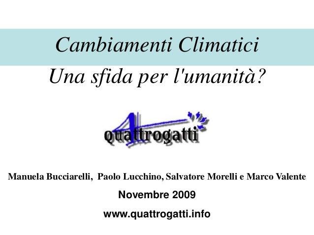 Cambiamenti Climatici         Una sfida per lumanità?Manuela Bucciarelli, Paolo Lucchino, Salvatore Morelli e Marco Valent...