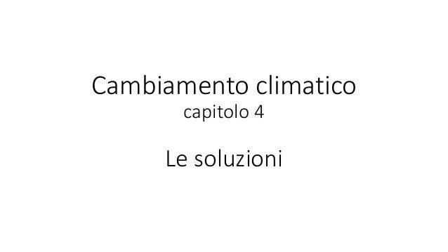 Cambiamento climatico capitolo 4 Le soluzioni