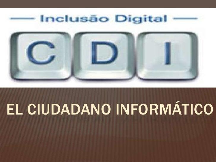 EL CIUDADANO INFORMÁTICO<br />