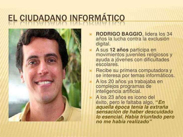 EL CIUDADANO INFORMÁTICO<br />RODRIGO BAGGIO, lidera los 34 años la lucha contra la exclusión digital.<br />A sus 12 años ...