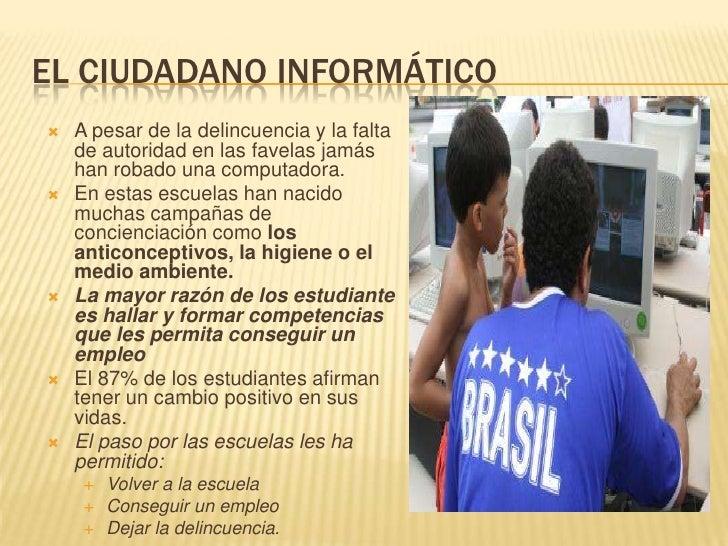EL CIUDADANO INFORMÁTICO<br />A pesar de la delincuencia y la falta de autoridad en las favelas jamás han robado una compu...