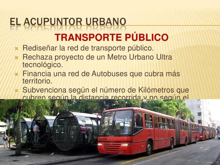 EL ACUPUNTOR URBANO<br />TRANSPORTE PÚBLICO<br />Rediseñar la red de transporte público.<br />Rechaza proyecto de un Metro...