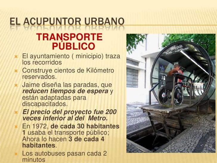 EL ACUPUNTOR URBANO<br />TRANSPORTE PÚBLICO<br />El ayuntamiento ( minicipio) traza los recorridos<br />Construye cientos ...