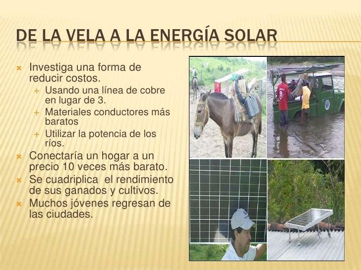 DE LA VELA A LA ENERGÍA SOLAR<br />Investiga una forma de reducir costos.<br />Usando una línea de cobre en lugar de 3.<br...