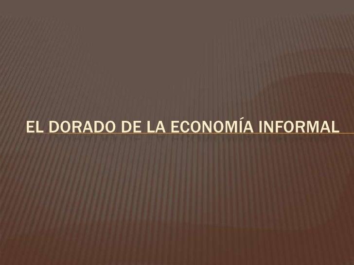 EL DORADO DE LA ECONOMÍA INFORMAL<br />