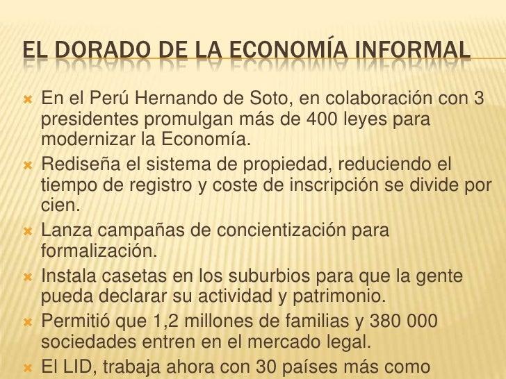 EL DORADO DE LA ECONOMÍA INFORMAL<br />En el Perú Hernando de Soto, en colaboración con 3 presidentes promulgan más de 400...