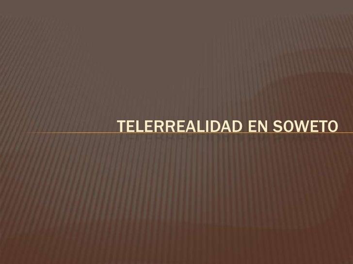 TELERREALIDAD EN SOWETO<br />