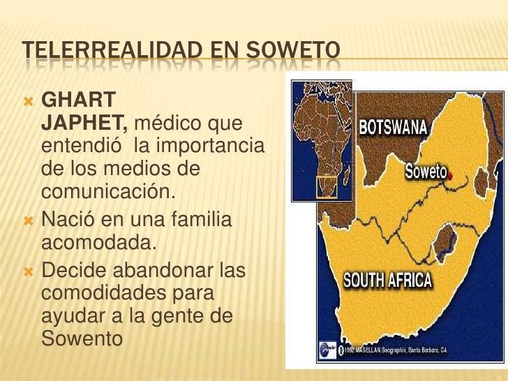 TELERREALIDAD EN SOWETO<br />GHART JAPHET, médico que entendió  la importancia de los medios de comunicación.<br />Nació e...