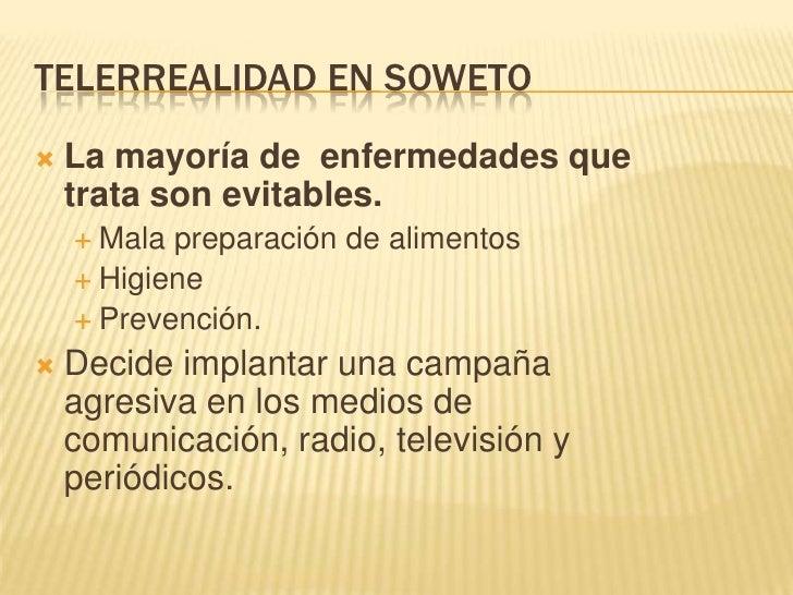 TELERREALIDAD EN SOWETO<br />La mayoría de  enfermedades que trata son evitables.<br />Mala preparación de alimentos<br />...