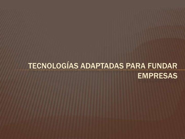 Tecnologías adaptadas para fundar empresas<br />