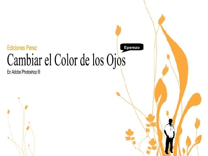 Cambiar el Color de los Ojos  En Adobe Photoshop ® Eperezo Ediciones Perez