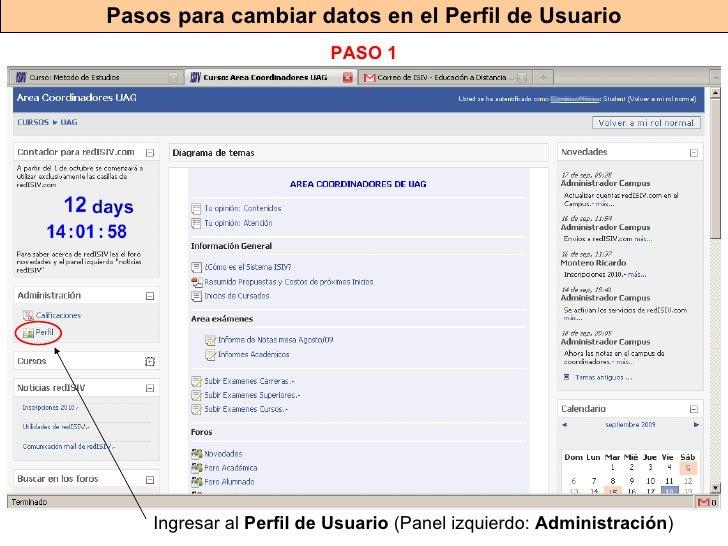 Pasos para cambiar datos en el Perfil de Usuario Ingresar al  Perfil de Usuario  (Panel izquierdo:  Administración ) PASO 1