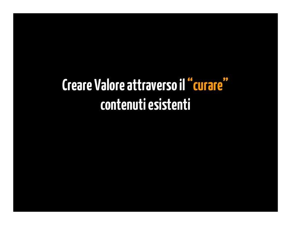 """Rischi ed Opportunità nel """"Curare"""" i Contenuti• Più """"rumore"""".• Nessun valore aggiunto – solo più quantità• Nessun fuoco, s..."""