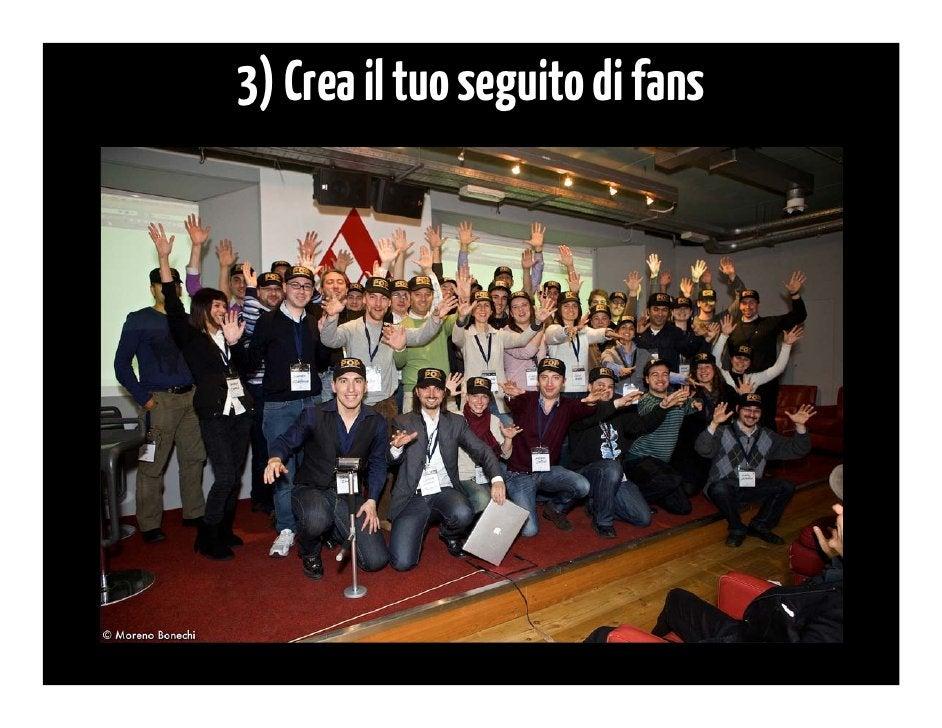 Perché coltivare un seguito di fan?1. Per avere un gruppo crescente di persone   appassionate, disposte a dare supporto, v...