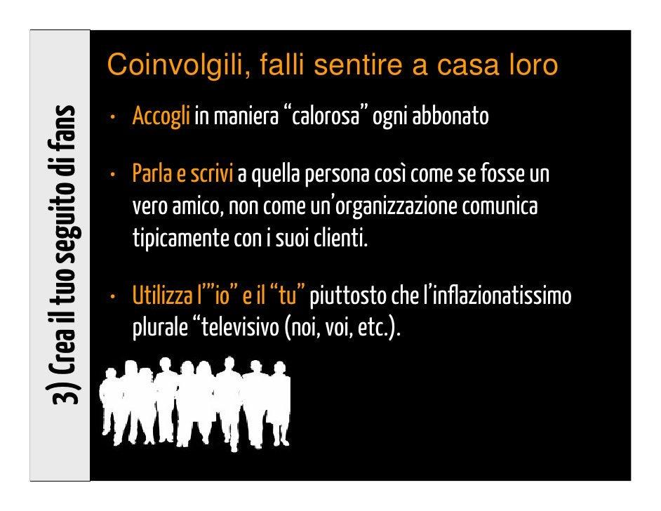 Personalizza                                 • Segmenta, segmenta, segmenta3) Crea il tuo seguito di fans                 ...