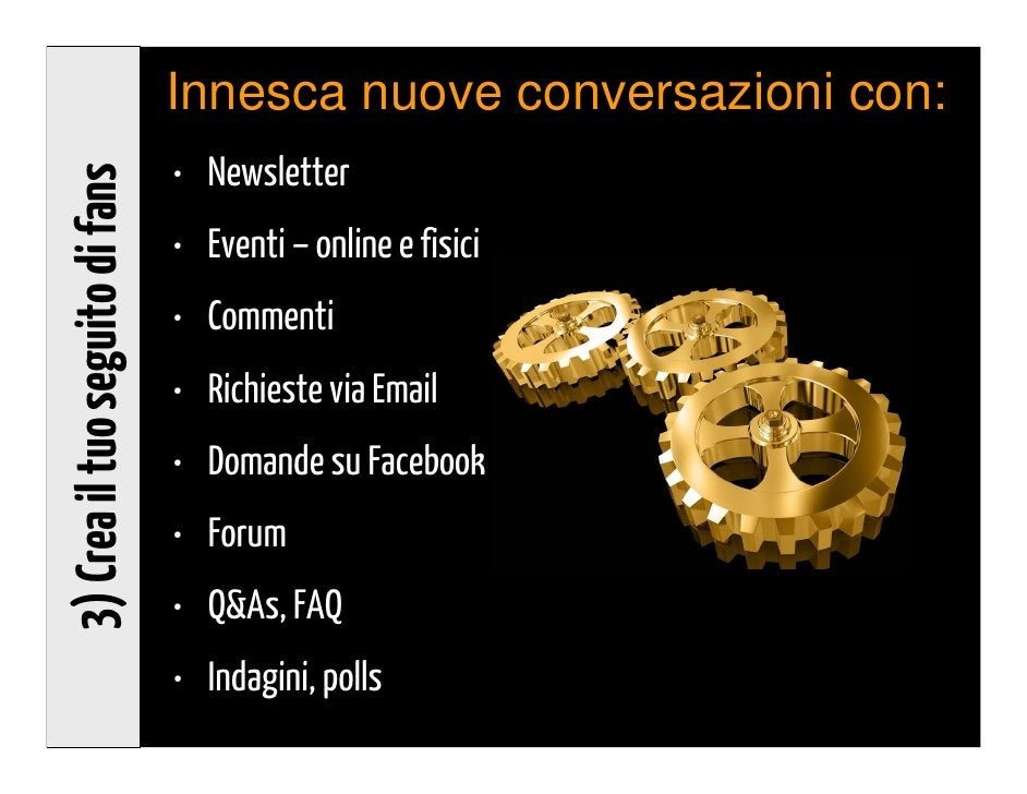 3) Crea il tuo seguito di fans   Conversazioni-Micce!                                   https://www.mindmeister.com/118404...