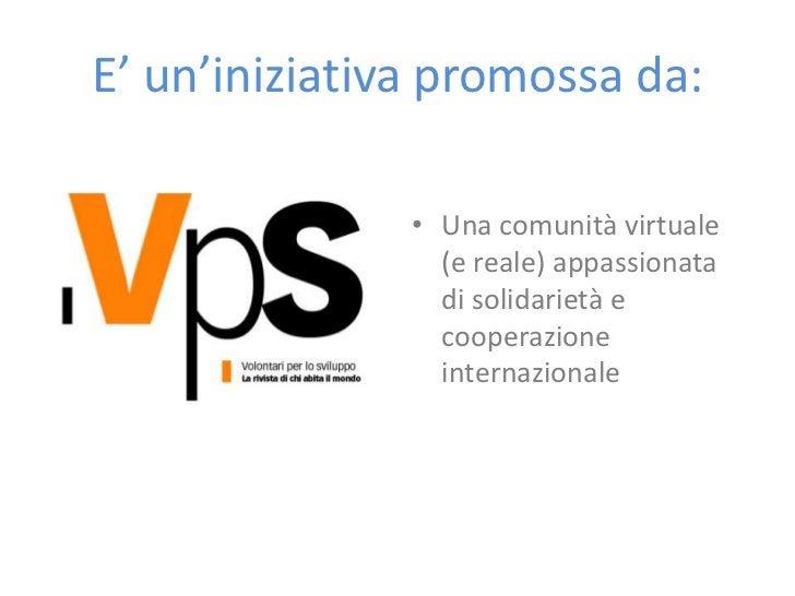 E' un'iniziativa promossa da:               • Una comunità virtuale                 (e reale) appassionata                ...