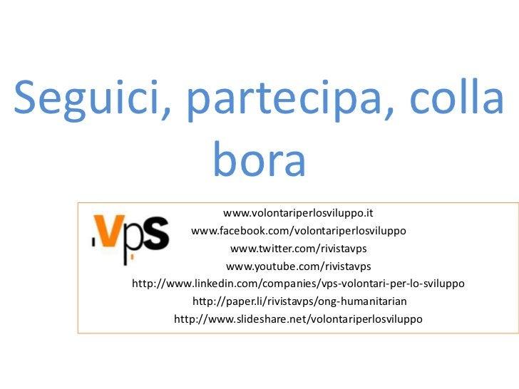 Seguici, partecipa, colla          bora                        www.volontariperlosviluppo.it                 www.facebook....