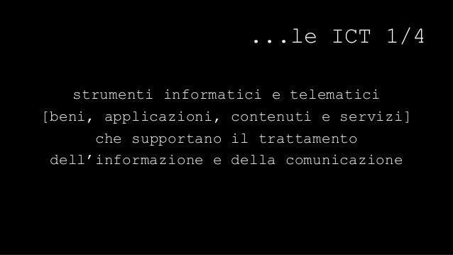 … le ICT 2/4  radio, tv, telefoni, telefoni cellulari,  personal computer,tablet,sistemi satellitari  (GIS&GPS), tecnologi...