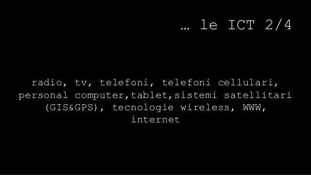 … le ICT 3/4  permettono agli utenti di accedere,  raccogliere, produrre, trasmettere,  diffondere informazioni