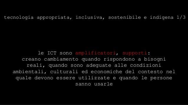 tecnologia appropriata, inclusiva, sostenibile e indigena 2/3  [RESTIAMO UMANI] le ICT non sostituiscono le  intenzioni e ...
