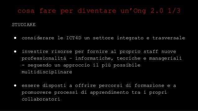 cosa fare per diventare un'Ong 2.0 2/3  FARE RETE E COLLABORARE  ● promuovere il dialogo interdisciplinare sulle ICT4D,  t...