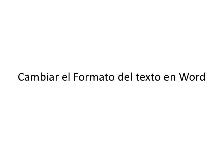 Cambiar el Formato del texto en Word<br />