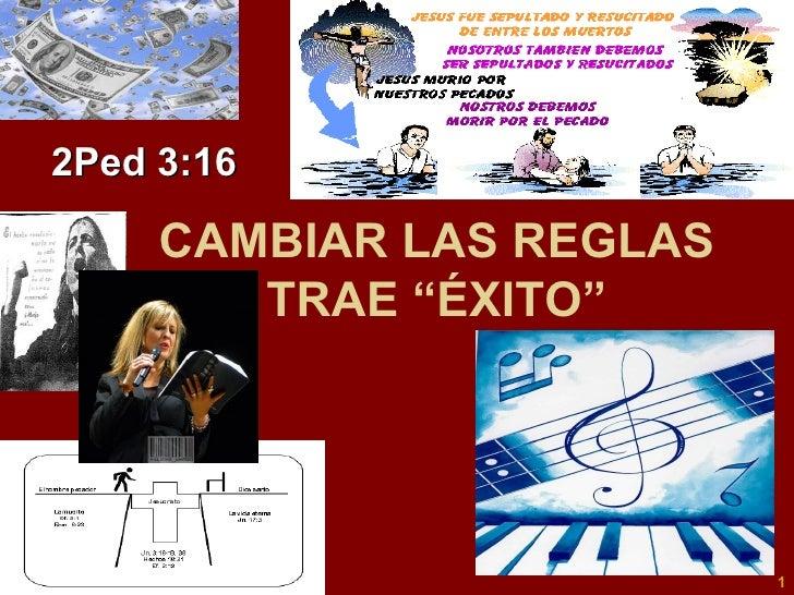 """CAMBIAR LAS REGLAS TRAE """"ÉXITO"""" 2Ped 3:16"""