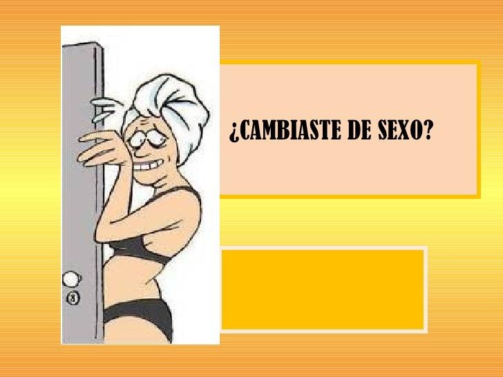 ¿CAMBIASTE DE SEXO?