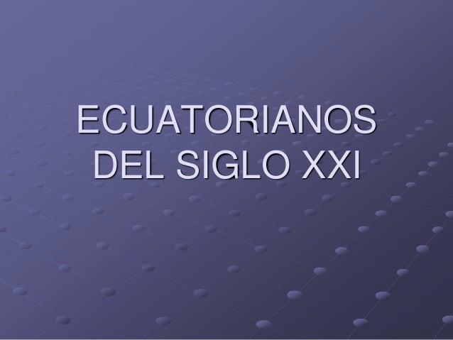ECUATORIANOS DEL SIGLO XXI