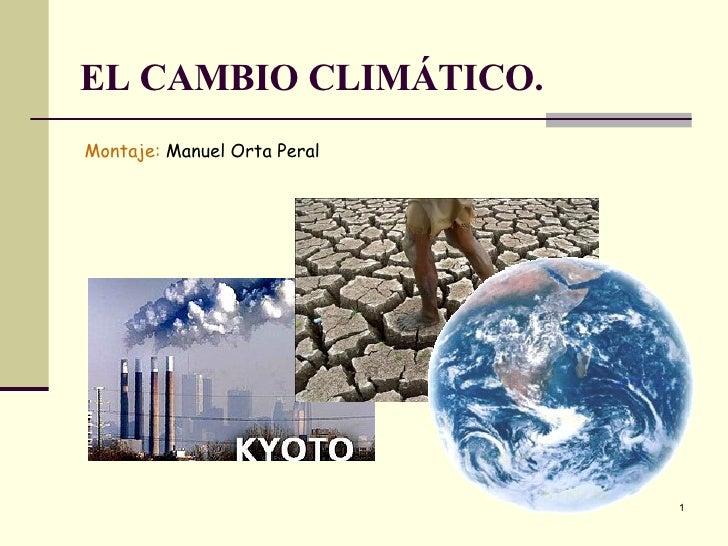 EL   CAMBIO CLIMÁTICO. Montaje:  Manuel Orta Peral