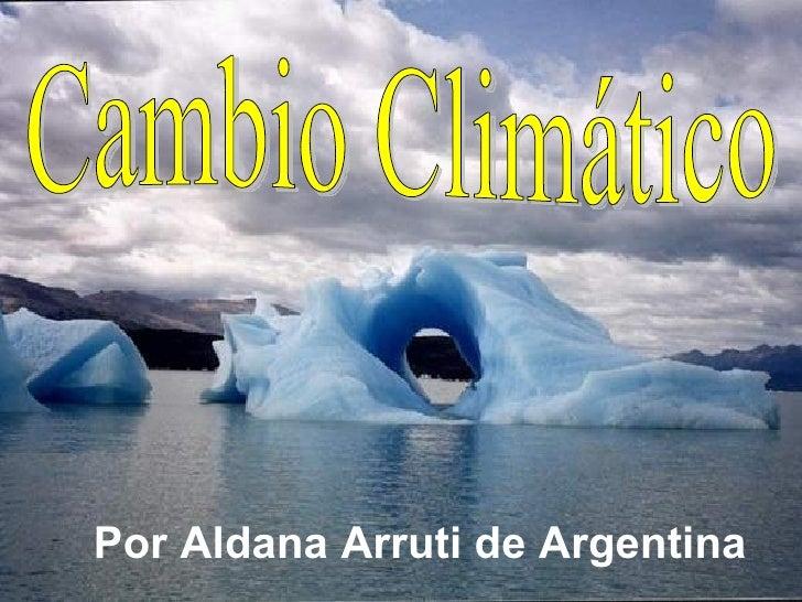Cambio Climático Por Aldana Arruti de Argentina