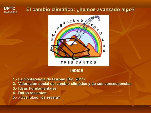 El cambio climático: ¿hemos avanzado algo?El cambio climático: ¿hemos avanzado algo? ÍNDICE 1.- La Conferencia de Durban (...