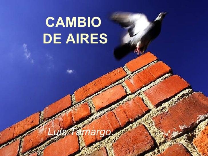 CAMBIO  DE AIRES Luis Tamargo.