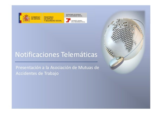 Notificaciones TelemáticasPresentación a la Asociación de Mutuas deAccidentes de Trabajo