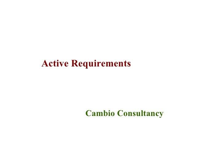 Active Requirements         Cambio Consultancy