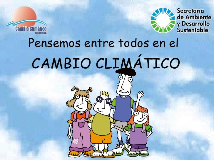 Pensemos entre todos en el   CAMBIO CLIMÁTICO