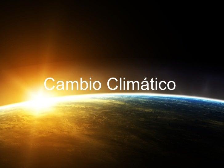 Cambio Climático Cambio Climático