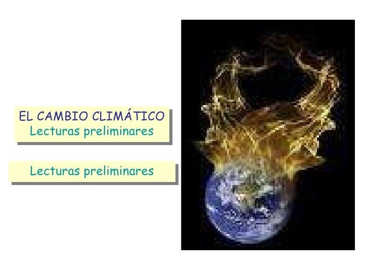 EL CAMBIO CLIMÁTICO Lecturas preliminares Lecturas preliminares