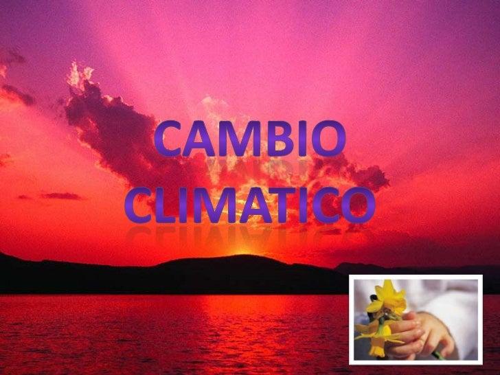CAMBIO CLIMATICO<br />